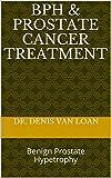 BPH & Prostate Cancer Treatment: Benign Prostate Hypetrophy (English Edition)