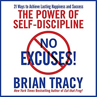 No Excuses!     The Power of Self-Discipline for Success in Your Life              By:                                                                                                                                 Brian Tracy                               Narrated by:                                                                                                                                 Brian Tracy                      Length: 6 hrs and 51 mins     433 ratings     Overall 4.5