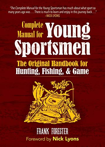 The Complete Manual for Young Sportsmen: The Original Handbook for Hunting, Fishing, & Game (English Edition)