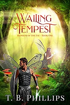Wailing Tempest: Blossom of the Fae: Book One by [T. B.  Phillips]
