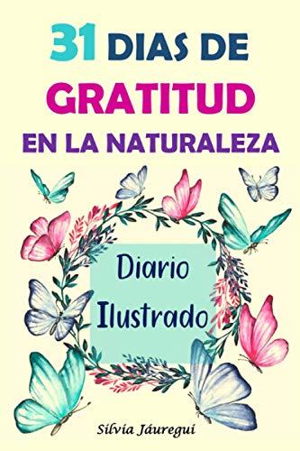 31 DIAS DE GRATITUD EN LA NATURALEZA: Diario Ilustrado (DAILY REMINDERS)