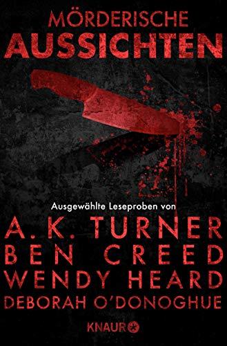 Mörderische Aussichten: Thriller & Krimi bei Droemer Knaur: Ausgewählte Leseproben von A.K. Turner, Ben Creed, Wendy Heard, Deborah O'Donoghue u.v.m.