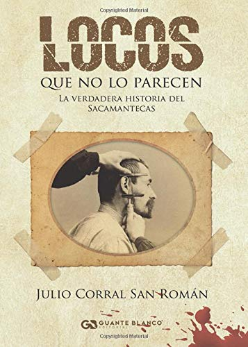 Locos que no lo parecen: La verdadera historia del Sacamantecas