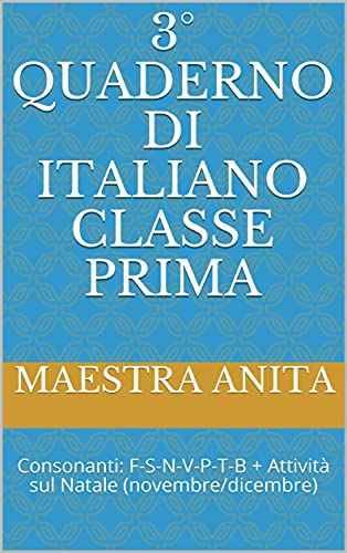 3° QUADERNO DI ITALIANO CLASSE PRIMA: Consonanti: F-S-N-V-P-T-B + Attività sul Natale (novembre/dicembre)