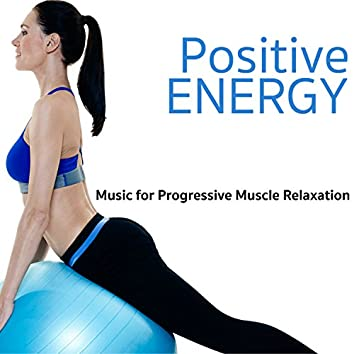 Positive Energy - Music for Progressive Muscle Relaxation, Inspiring Positive Thinking Songs