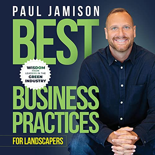 Best Business Practices for Landscapers: Wisdom from Leaders in the Green Industry Audiobook By Paul Jamison cover art