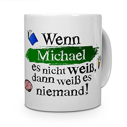printplanet Tasse mit Namen Michael - Layout: Wenn Michael es Nicht weiß, dann weiß es niemand - Namenstasse, Kaffeebecher, Mug, Becher, Kaffee-Tasse - Farbe Weiß
