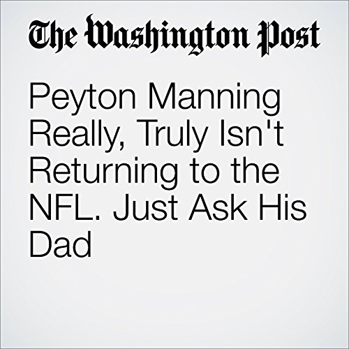 Peyton Manning Really, Truly Isn't Returning to the NFL. Just Ask His Dad cover art