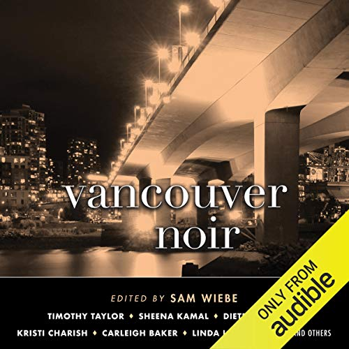 Vancouver Noir                   Written by:                                                                                                                                 Sam (editor) Wiebe                               Narrated by:                                                                                                                                 Allison Riley,                                                                                        Patrick Gaites,                                                                                        Geoff Sugiyama,                   and others                 Length: 7 hrs and 11 mins     Not rated yet     Overall 0.0