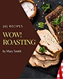 Wow! 365 Roasting Recipes: Start a New Cooking Chapter with Roasting Cookbook! (English Edition)