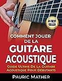 Comment Jouer De La Guitare Acoustique: Guide Ultime De La Guitare Acoustique Pour...