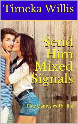 Send Him Mixed Signals: Play Games With Him (English Edition)