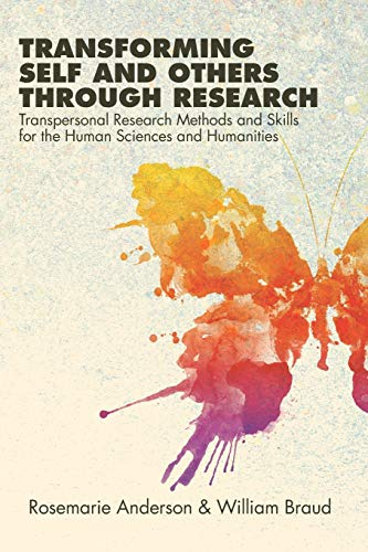 Transforming Self and Others through Research: Transpersonal Research Methods and Skills for the Hum