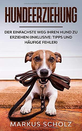 Hundeerziehung: Der einfachste Weg Ihren Hund zu erziehen (inklusive: Tipps und häufige Fehler)