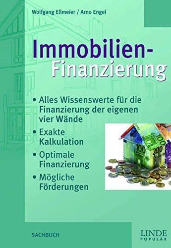 Immobilienfinanzierung: Alles Wissenswerte für die Finanzierung der eigenen vier Wände - Exakte Kalkulation - Optimale Finanzierung - Mögliche Förderungen (Ausgabe Österreich)