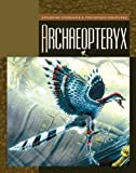 Archaeopteryx (Exploring Dinosaurs and Prehistoric Creatures)