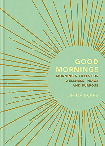 Good Mornings: Morning Rituals for Wellness, Peace and Purpose