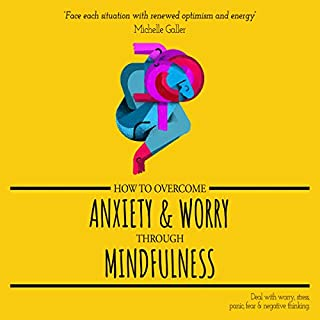 How to Overcome Anxiety & Worry through Mindfulness     Deal with Worry, Stress, Panic, Fear & Negative Thinking              By:                                                                                                                                 Michelle Galler                               Narrated by:                                                                                                                                 Jennifer Groberg                      Length: 3 hrs and 25 mins     130 ratings     Overall 4.7