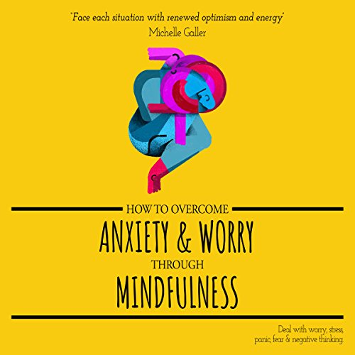 How to Overcome Anxiety & Worry through Mindfulness audiobook cover art