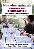 Mes Vins Naturels Carnet de dégustation pour amateurs non conventionnels: Plus de 50 fiches de dégustation à compléter - Rouges Rosés Blancs ... ou se perfectionner dans les vins naturels