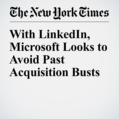 With LinkedIn, Microsoft Looks to Avoid Past Acquisition Busts audiobook cover art