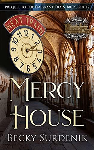 Mercy House: Prequel to the Emigrant Train Bride Series