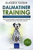 Dalmatiner Training – Hundetraining für Deinen Dalmatiner: Wie Du durch gezieltes Hundetraining eine einzigartige Beziehung zu Deinem Dalmatiner aufbaust (Dalmatiner Band, Band 2)
