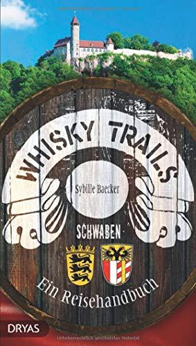 Whisky Trails Schwaben: Ein Reisehandbuch