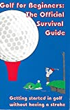 Golf for Beginners: The Official Survival Guide