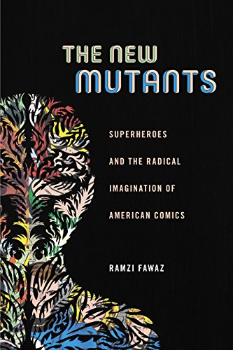 The New Mutants: Superheroes and the Radical Imagination of American Comics (Postmillennial Pop Book 1) (English Edition)