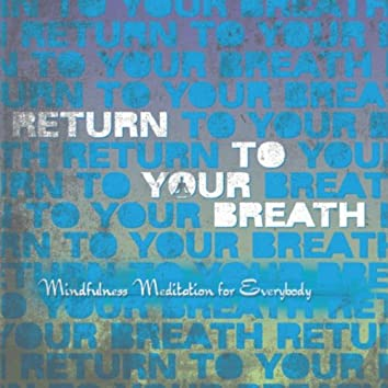 Return to Your Breath: Mindfulness Meditation for Everybody