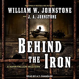 Behind the Iron     Hank Fallon Western Series, Book 2              Auteur(s):                                                                                                                                 William W. Johnstone,                                                                                        J. A. Johnstone                               Narrateur(s):                                                                                                                                 A.T. Chandler                      Durée: 9 h et 50 min     Pas de évaluations     Au global 0,0