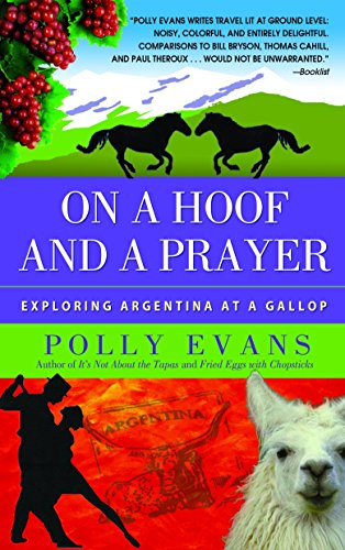 On a Hoof and a Prayer: Exploring Argentina at a Gallop [Idioma Inglés]