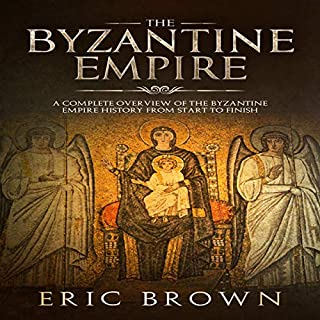 The Byzantine Empire: A Complete Overview of the Byzantine Empire History from Start to Finish      Ancient Civilizations, Book 3              De :                                                                                                                                 Eric Brown                               Lu par :                                                                                                                                 John B Leen                      Durée : 1 h et 41 min     1 notation     Global 5,0