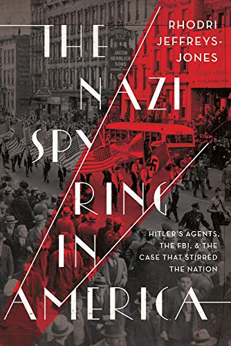Compare Textbook Prices for The Nazi Spy Ring in America: Hitler's Agents, the FBI, and the Case That Stirred the Nation  ISBN 9781647120047 by Jeffreys-Jones, Rhodri