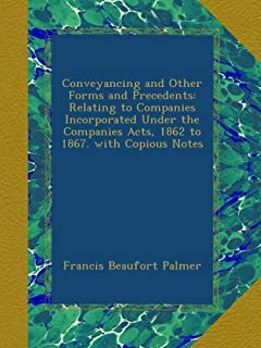 Conveyancing and Other Forms and Precedents: Relating to Companies Incorporated Under the Companies Acts, 1862 to 1867. with Copious Notes