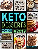 KETO DESSERTS COOKBOOK #2019: Best Low Carb, High-Fat Treats that'll Satisfy Your Sweet Tooth, Boost...