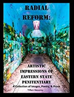 Radial Reform: Artistic Impressions of Eastern State Penitentiary: A Collection of Images, Poetry, and Prose