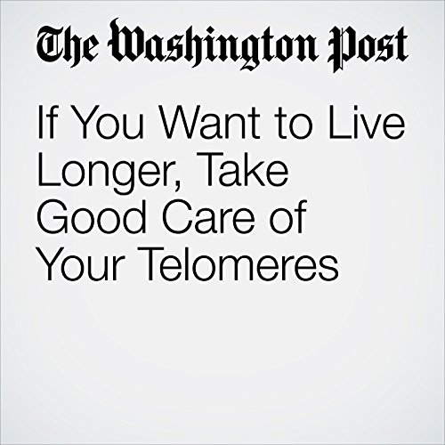 If You Want to Live Longer, Take Good Care of Your Telomeres copertina