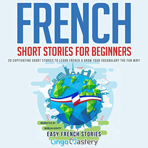 Couverture de French Short Stories for Beginners: 20 Captivating Short Stories to Learn French & Grow Your Vocabulary the Fun Way! (Easy French Stories)