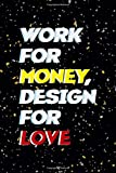 Work For Money Desing For Love: Notebook Journal Composition Blank Lined Diary Notepad 120 Pages Paperback Yellow Grey Rain Graphic Desing