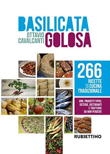 Basilicata golosa. 266 ricette di cucina tradizionale