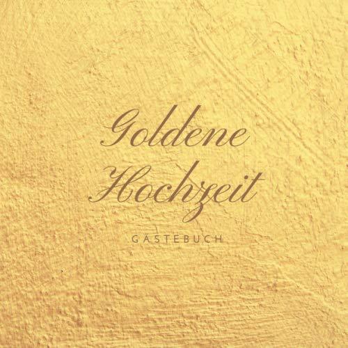 Goldene Hochzeit: Gästebuch zum Hochzeitstag nach 50 Jahren | Erinnerungsbuch zur Feier Der Goldene...