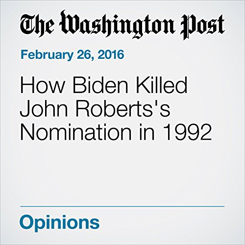How Biden Killed John Roberts's Nomination in 1992 cover art