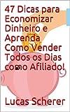 47 Dicas para Economizar Dinheiro e Aprenda Como Vender Todos os Dias como Afiliado! (Portuguese Edition)