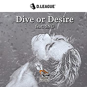 Dive or Desire (feat. SNG)