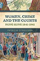 Women, Crime and the Courts: Hong Kong 1841-1941 (Royal Asiatic Society Hong Kong Studies)