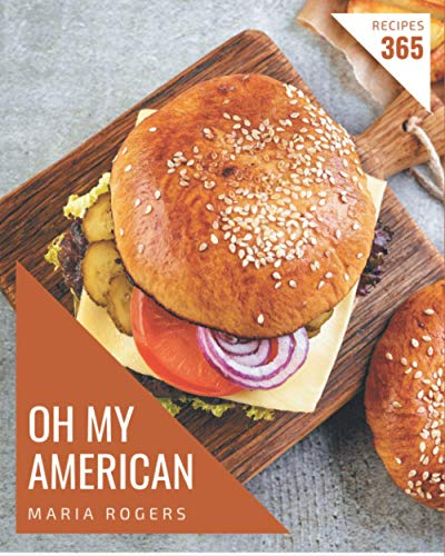 Oh My 365 American Recipes: Home Cooking Made Easy with American Cookbook!