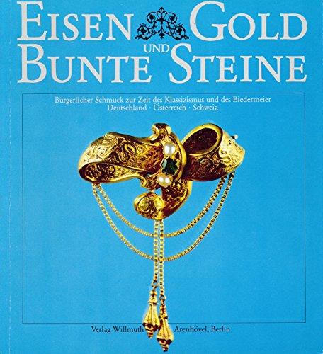 Eisen, Gold und bunte Steine. Bürgerlicher Schmuck zur Zeit des Klassizismus und des Biedermeier,...