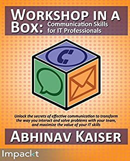 Workshop in a Box: Communication Skills for IT Professionals by [Abhinav Kaiser]